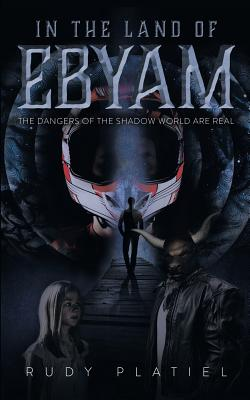 In The Land Of Ebyam: The Dangers of the Shadow World are Real Cover Image