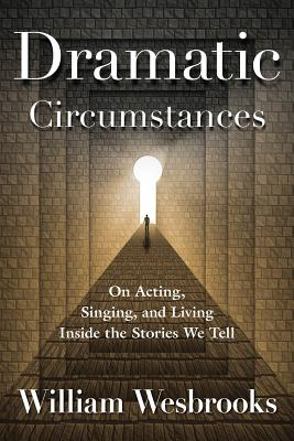 Dramatic Circumstances: On Acting, Singing, and Living Inside the Stories We Tell (Book) Cover Image