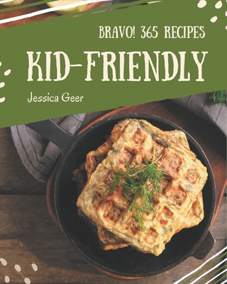 Bravo! 365 Kid-Friendly Recipes: Welcome to Kid-Friendly Cookbook Cover Image