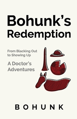 Bohunk's Redemption: From Blacking Out to Showing Up: A Doctor's Adventures Cover Image