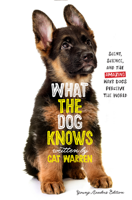 What the Dog Knows: Scent, Science, and the Amazing Ways Dogs Perceive the World Cover Image