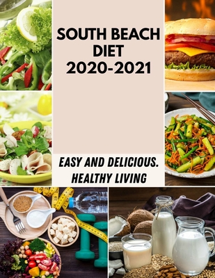 South Beach Diet 2020-2021: Easy Recipes and Tested, Perfected, and Family to Make the Most of Summer's Bounty Cover Image