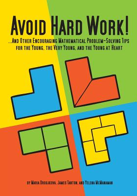 Avoid Hard Work!: ...And Other Encouraging Problem-Solving Tips for the Young, the Very Young, and the Young at Heart (Natural Math) Cover Image