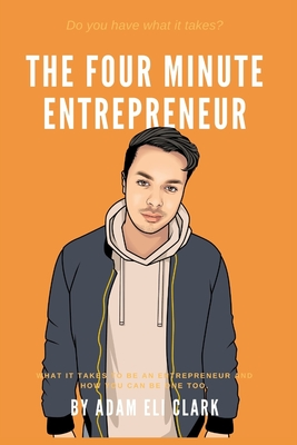 The Four Minute Entrepreneur: What it takes to be an Entrepreneur and how you can be one too. Cover Image