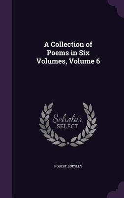 Cover for A Collection of Poems in Six Volumes, Volume 6