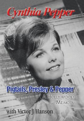 Pigtails, Presley & Pepper: A Hollywood Memoir Cover Image