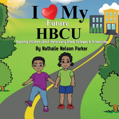 I Love My Future HBCU: Teaching Children About Historically Black Colleges & Universities Cover Image