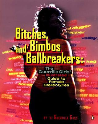 Bitches, Bimbos, and Ballbreakers: The Guerrilla Girls' Illustrated Guide to Female Stereotypes Cover Image