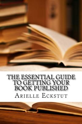 The Essential Guide to Getting Your Book Published Cover Image