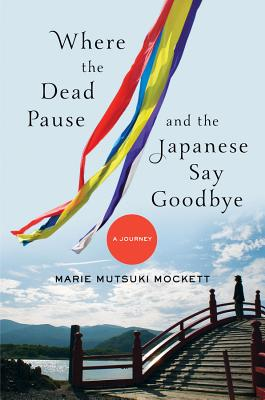 Where the Dead Pause, and the Japanese Say Goodbye: A Journey Cover Image