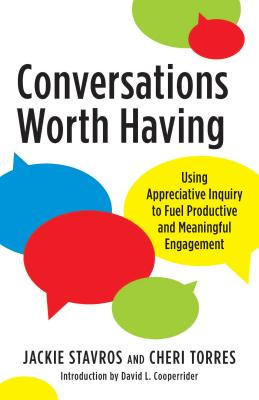 Conversations Worth Having: Using Appreciative Inquiry to Fuel Productive and Meaningful Engagement Cover Image