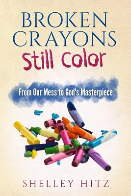 Broken Crayons Still Color: From Our Mess to God's Masterpiece Cover Image
