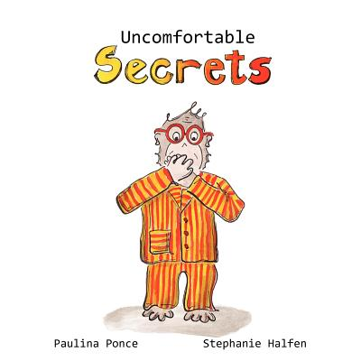 Uncomfortable Secrets.: A children's book that will help prevent child sexual abuse. It teaches children to say no to inappropiate physical co Cover Image