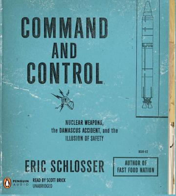Command and Control: Nuclear Weapons, the Damascus Accident, and the Illusion of Safety Cover Image