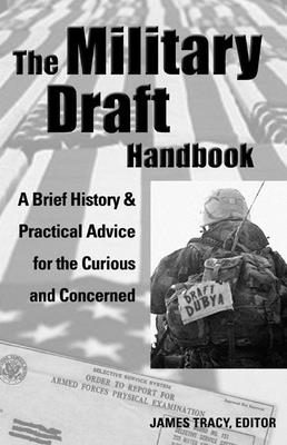 The Military Draft Handbook: A Brief History and Practical Advice for the Curious and Concerned Cover Image