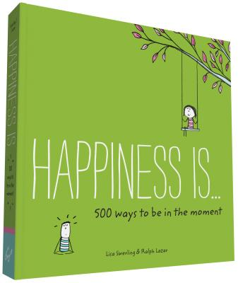 Happiness Is . . . 500 Ways to Be in the Moment: (Books About Mindfulness, Happy Gifts) Cover Image