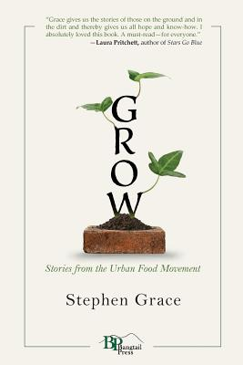 Grow: Stories from the Urban Food Movement Cover Image