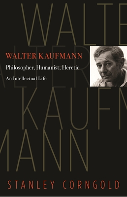 Walter Kaufmann: Philosopher, Humanist, Heretic Cover Image
