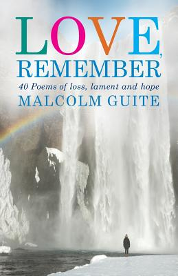 Love, Remember: 40 Poems of Loss, Lament and Hope Cover Image