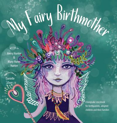 My Fairy Birthmother: A Keepsake Storybook for Birthmothers, Adopted Children & Their Families Cover Image