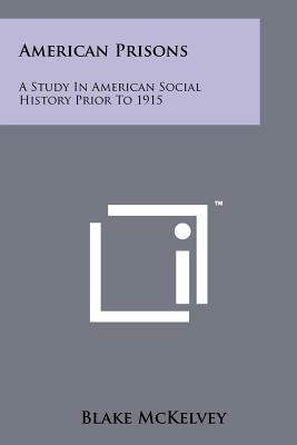 American Prisons: A Study in American Social History Prior to 1915 Cover Image