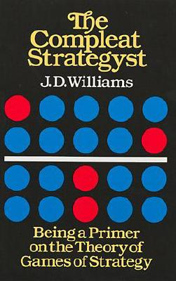 The Compleat Strategyst: Being a Primer on the Theory of Games of Strategy (Dover Books on Mathematics) Cover Image