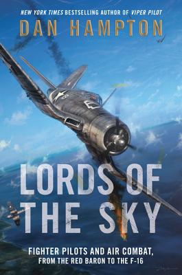 Lords of the Sky: Fighter Pilots and Air Combat, from the Red Baron to the F-16 Cover Image