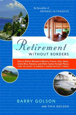 Retirement Without Borders: How to Retire Abroad--in Mexico, France, Italy, Spain, Costa Rica, Panama, and Other Sunny, Foreign Places (And the Secret to Making It Happen Without Stress) Cover Image