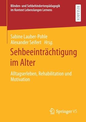 Sehbeeinträchtigung Im Alter: Alltagserleben, Rehabilitation Und Motivation Cover Image
