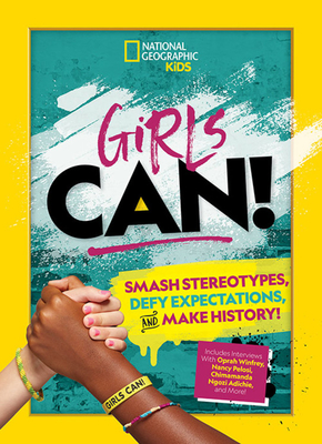 Girls Can!: Smash Stereotypes, Defy Expectations, and Make History! Cover Image