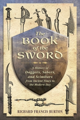The Book of the Sword: A History of Daggers, Sabers, and Scimitars from Ancient Times to the Modern Day Cover Image