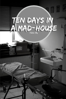 Ten Days in a Mad-House: Psychiatric facility Cover Image