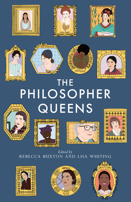 The Philosopher Queens: The Lives and Legacies of Philosophy's Unsung Women Cover Image