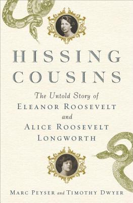 Hissing Cousins: The Untold Story of Eleanor Roosevelt and Alice Roosevelt Longworth Cover Image