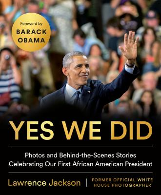 Yes We Did: Photos and Behind-the-Scenes Stories Celebrating Our First African American President Cover Image