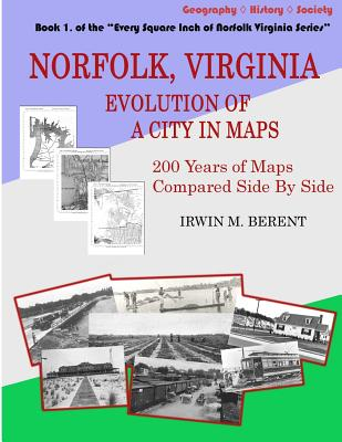 Norfolk, Virginia: Evolution of a City in Maps: 200 Years of Maps Compared Side By Side Cover Image