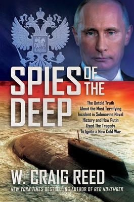 Spies of the Deep: The Untold Truth About the Most Terrifying Incident in Submarine Naval History and How Putin Used The Tragedy To Ignite a New Cold War Cover Image