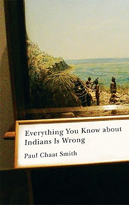 Everything You Know about Indians Is Wrong (Indigenous Americas)