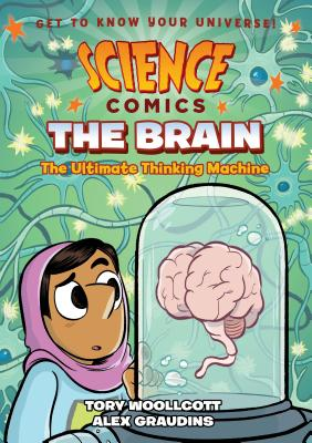 Science Comics: The Brain: The Ultimate Thinking Machine Cover Image