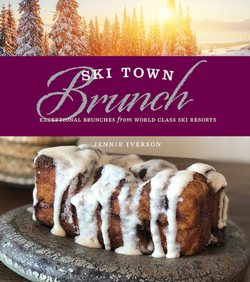 Ski Town Brunch: Exceptional Brunches from World Class Ski Resorts Cover Image
