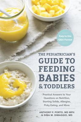The Pediatrician's Guide to Feeding Babies and Toddlers: Practical Answers To Your Questions on Nutrition, Starting Solids, Allergies, Picky Eating, and More (For Parents, By Parents) Cover Image