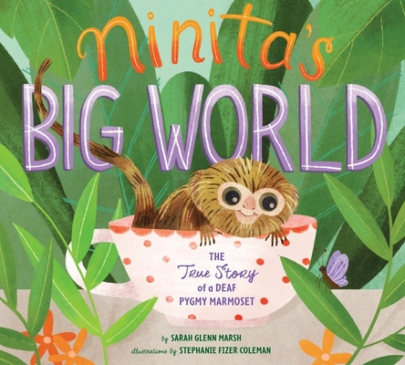 Ninita's Big World: The True Story of a Deaf Pygmy Marmoset Cover Image