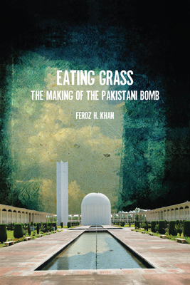 Eating Grass: The Making of the Pakistani Bomb Cover Image