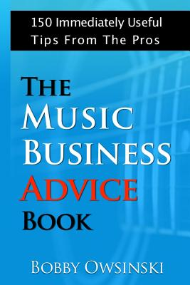 The Music Business Advice Book: 150 Immediately Useful Tips From The Pros Cover Image