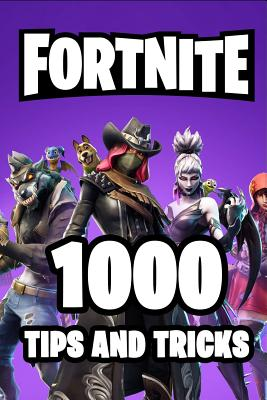 Fortnite 1000 Tips and Tricks: Ultimate All-In-One Fortnite Battle Royale Strategy Guide Book. 1000 Secrets, Tips and Tricks. Most Comprehensive Tuto Cover Image