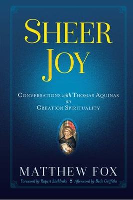 Sheer Joy: Conversations with Thomas Aquinas on Creation Spirituality Cover Image