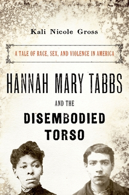 Hannah Mary Tabbs and the Disembodied Torso: A Tale of Race, Sex, and Violence in America Cover Image