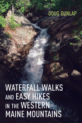 Waterfall Walks and Easy Hikes in the Western Maine Mountains Cover Image
