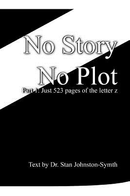 No Story No Plot: Pt 1: Just 523 pages of the letter z Cover Image