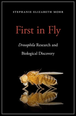 First in Fly: Drosophila Research and Biological Discovery Cover Image